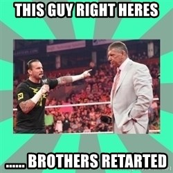 CM Punk Apologize! - This guy right heres ...... brothers retarted