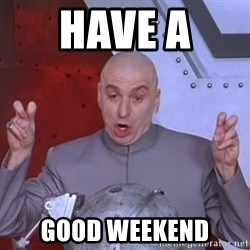 Dr. Evil Air Quotes - Have a  Good weekend