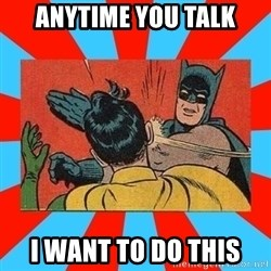 Batman Bitchslap - ANYTIME YOU TALK I WANT TO DO THIS