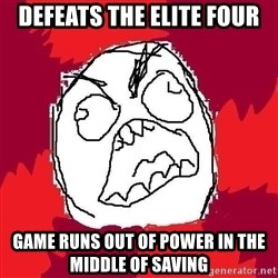 Rage FU - Defeats the elite Four Game runs out of power In the middle of saving
