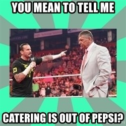 CM Punk Apologize! - You mean to tell me Catering is out of pepsi?