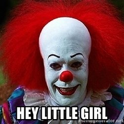 Pennywise the Clown - HEY LITTLE GIRL