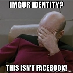 Picardfacepalm - Imgur identity? this isn't facebook!