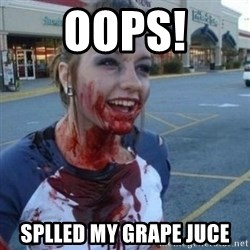 Scary Nympho - oops! splled my grape juce