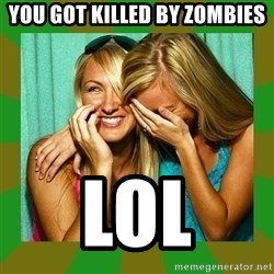 Laughing Girls  - YOU GOT KILLED BY ZOMBIES LOL