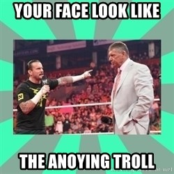 CM Punk Apologize! - YOUR FACE LOOK LIKE  THE ANOYING TROLL