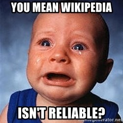 Crying Baby - You mean Wikipedia  isn't reliable?