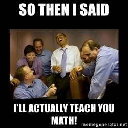 obama laughing  - so then i said i'll actually teach you math!