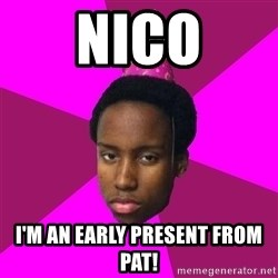Happy Birthday Black Kid - Nico I'm an early present from pat!