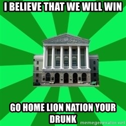 Tipichnuy BNTU - I BELIEVE THAT WE WILL WIN GO HOME LION NATION YOUR DRUNK
