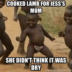Success African Kid - Cooked lamb for jess's mum She didn't think it was dry
