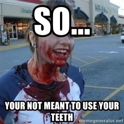 Scary Nympho - SO... YOUR NOT MEANT TO USE YOUR TEETH