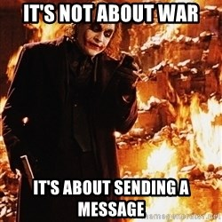Joker - It's Not About The ... - IT'S NOT ABOUT WAR it's about sending a message