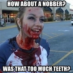 Scary Nympho - HoW about a nobber? Was that too much teeth?