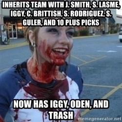 Scary Nympho - inherits team with j. Smith, S. Lasme, Iggy, C. Brittish, S. Rodriguez, S. Guler, and 10 plus picks now has iggy, Oden, and trash