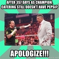 CM Punk Apologize! - After 357 days as champion, catering still doesn't have pepsi? Apologize!!!