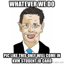 Vita Kränkta Mannen - whatever we do pic like this only will come in kvm student id card