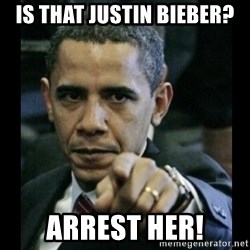 obama pointing - Is that justin bieber? Arrest her!