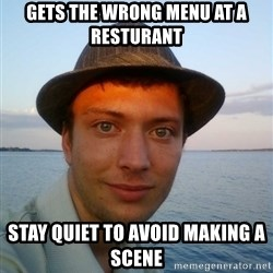 Beta Tom - gets the wrong menu at a resturant stay quiet to avoid making a scene