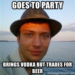 Beta Tom - goes to party brings vodka but trades for beer