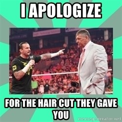 CM Punk Apologize! - I APOLOGIZE  FOR THE HAIR CUT THEY GAVE YOU