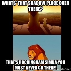 Lion King Shadowy Place - WHATS' THAT SHADOW PLACE OVER THERE? THAT'S rOCKINGHAM sIMBA YOU MUST nEVER gO THERE!