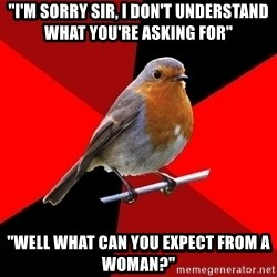"""Retail Robin - """"I'm sorry sir, i don't understand what you're asking for"""" """"Well what can you expect from a woman?"""""""