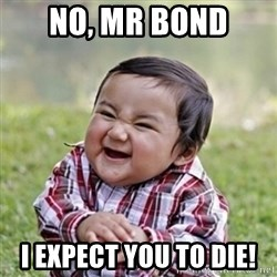 evil toddler kid2 - No, Mr Bond I Expect you to die!