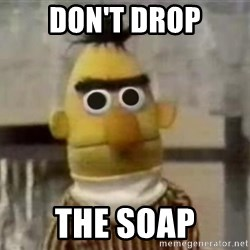 Bert - DON'T drop The Soap