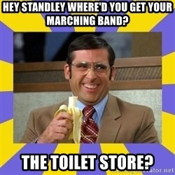 The Toilet Store - hey standley where'd you get your marching band? the toilet store?