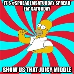Frases Homero Simpson - It's #Spreademsaturday spread em' saturday show us that juicy middle