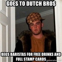 Scumbag Steve - goes to dutch bros begs baristas for free drinks and full stamp cards