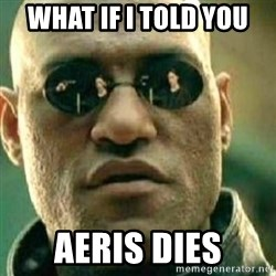 What If I Told You - What if i told you aeris dies