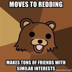 Pedobear - moves to redding makes tons of friends with similar interests