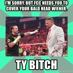 CM Punk Apologize! - I'm sorry, but FCC needs you to cover your bald head wiener. TY Bitch