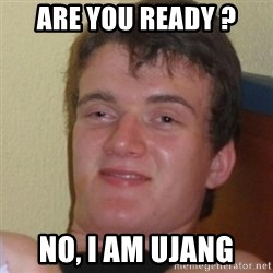 Stoner Stanley - Are you ready ? no, i am ujang