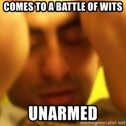 ANDRES INFANTE - comes to a battle of wits unarmed