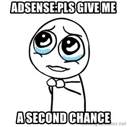 pleaseguy  - adsense:pls give me a second chance