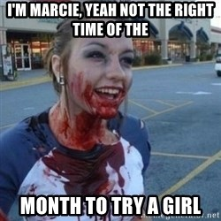 Scary Nympho - I'M MARCIE, YEAH NOT THE RIGHT TIME OF THE  MONTH TO TRY A GIRL