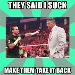 CM Punk Apologize! - THEY SAID I SUCK  MAKE THEM TAKE IT BACK