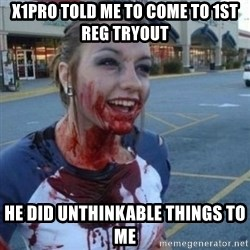 Scary Nympho - X1pro told me to come to 1st reg tryout he did unthinkable things to mE