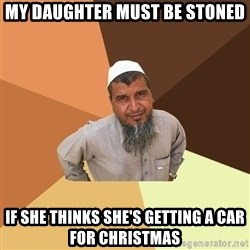 Ordinary Muslim Man - my daughter must be stoned if she thinks she's getting a car for christmas