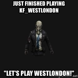 """Killing Floor Newbie - Just finished playing KF_westlondon """"Let's play westlondon!"""""""