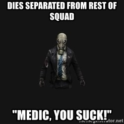 """Killing Floor Newbie - Dies separated from rest of squad """"Medic, you suck!"""""""