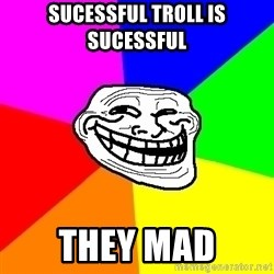 Trollface - sucessful troll is sucessful they mad