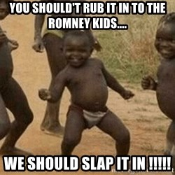 Success African Kid - You should't rub it in to the Romney kids.... we should slap it iN !!!!!