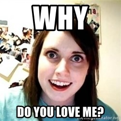 Overprotective Girlfriend - WHY  Do you love me?