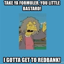 crazy cat lady simpsons - Take yA formuler, you little bastard! I gotta get to Redbank!
