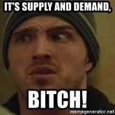 Aaron Paul - It's supply and Demand,  Bitch!