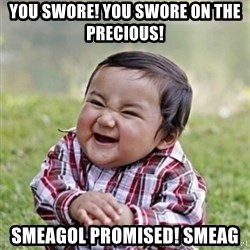 evil toddler kid2 - You swore! You swore on the precious!  Smeagol promised! Smeag